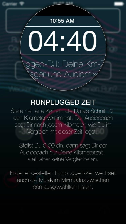 (APP) Runplugged Zeit: Stelle die Zeit ein, die Du Dir als Schnitt für den Kilometer vornimmst. Der Audiocoach sagt Dir nach jedem Kilometer, wie Du im Vergleich mit dieser Zeit liegst. Stellst Du 0:00 ein, dann sagt Dir der Audiocoach nur Deine Kilometerzeit, stellt aber keine Vergleiche an. In der eingestellten Runplugged-Zeit wechselt auch die Musik im Mixmodus zwischen den ausgewählten Listen - Appdownload unter http://bit.ly/1lbuMA9